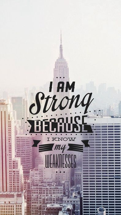 am strong because i know my weakness